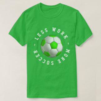 Less Work More Soccer T-Shirt