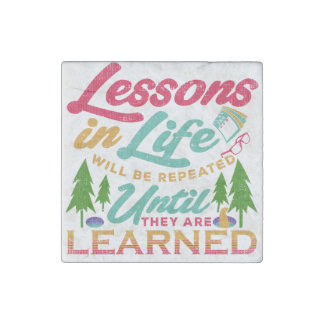 Lessons in Life Will Be Repeated Until Learned Stone Magnets