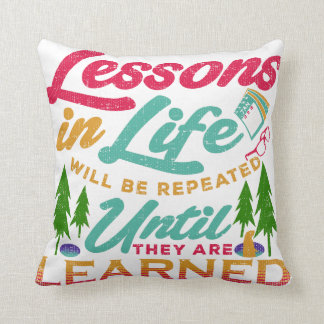 Lessons in Life Will Be Repeated Until Learned Throw Pillow