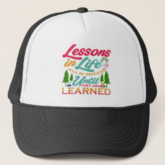 Lessons in Life Will Be Repeated Until Learned Trucker Hat