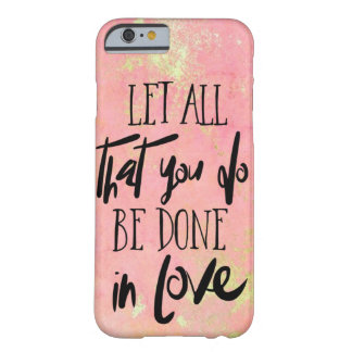 Let all that you do be done in love christian barely there iPhone 6 case