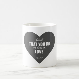 Let all that you do be done in love coffee mug