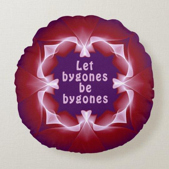 Let bygones be bygones round pillow