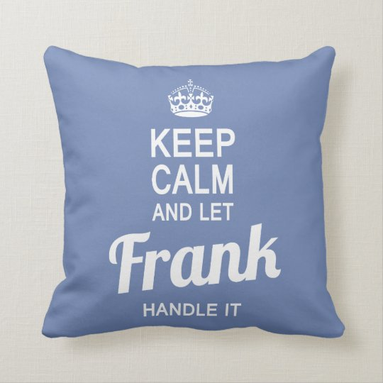 Let Frank handle it! Throw Pillow
