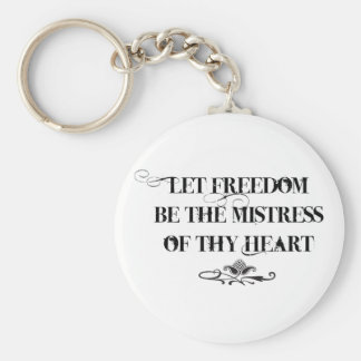Let Freedom be the Mistress of thy Heart Keychain