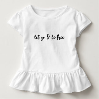 Let go & be free - girls tee