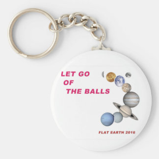 Let Go of the Balls - Flat Earth 2016 Basic Round Button Keychain