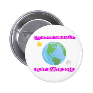 Let Go of the Balls - Flat Earth 2016 Classic 2 Inch Round Button