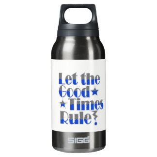 Let good times rule wording in blue and grey insulated water bottle