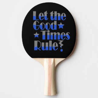 Let good times rule wording in blue and grey ping pong paddle