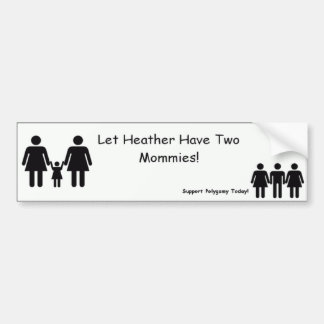 Let Heather Have Two Mommies! Bumper Sticker