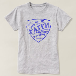 Let Him Ask In Faith, James 1:5-6 T-Shirt