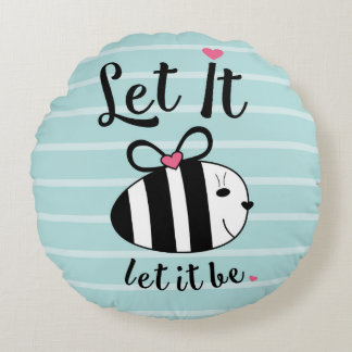 Let It BE.. Round Pillow