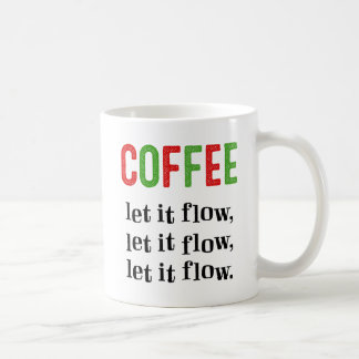 Let It Flow, Let It Flow, Let It Flow Coffee Mug