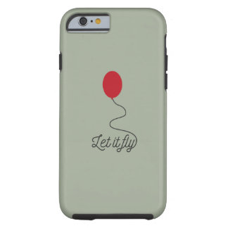 Let it fly balloon Ziw7l Tough iPhone 6 Case