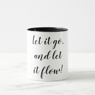 Let it go & let it flow. mug