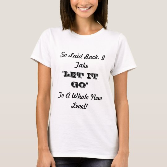 """Let it Go"" T-shirt for laid-back people"