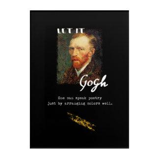 Let It Gogh Vincent Van Gogh Quote Saying Portrait Acrylic Wall Art
