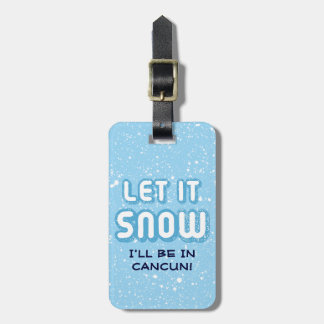 LET IT SNOW - I'll be in Cancun! Luggage Tag