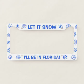 Let it Snow! I'll be in Florida - Custom Text License Plate Frame