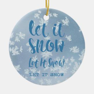 Let It Snow, Let It Snow, Let It Snow! Round Ceramic Ornament