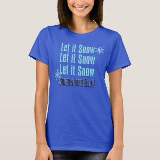 let it snow somewhere else funny t-shirt design