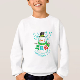 Let It Snow Somewhere Else! Sweatshirt