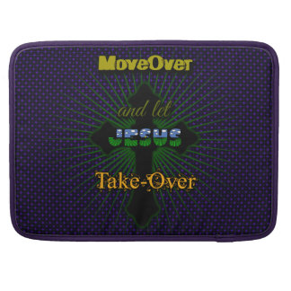 Let Jesus Take Over Sleeve For MacBook Pro