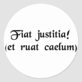 Let justice be done. (though the heavens fall) classic round sticker
