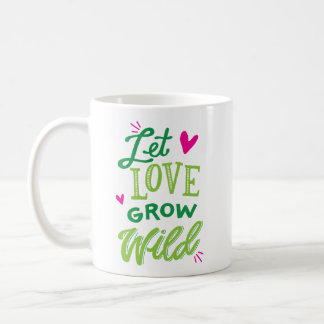 Let Love Grow Wild Coffee Mug