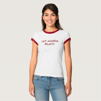 Let Maria Play w/ Sentence T-Shirt