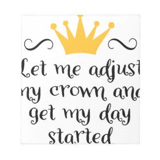 Let ME adjust my crown Notepad