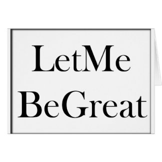 Let Me Be Great Card