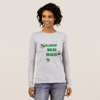 Let Me Bee Long Sleeve T-Shirt