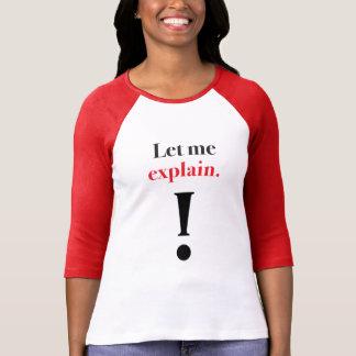 Let Me Explain ! T-Shirt