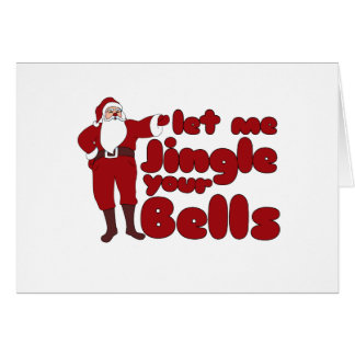 Let me Jingle your Bells Card