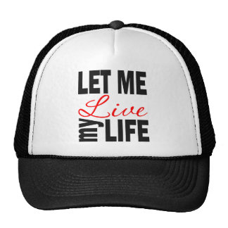 Let Me Live My Life Ball Cap Trucker Hat