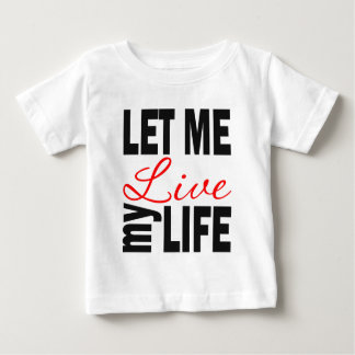 Let Me Live My Life on White Baby T-Shirt
