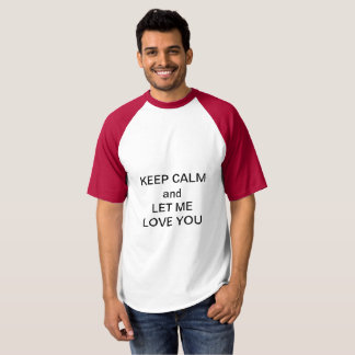 Let me love you. t-shirt