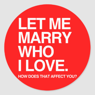 LET ME MARRY WHO I LOVE -.png Classic Round Sticker
