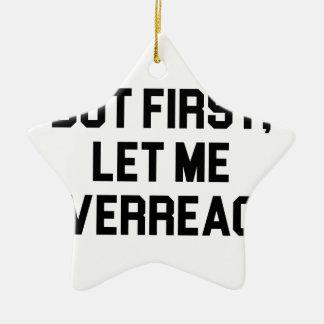 Let Me Overreact Ceramic Ornament