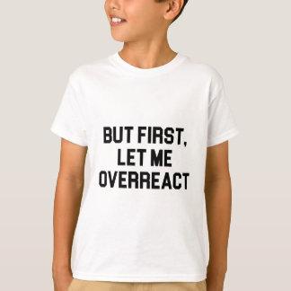 Let Me Overreact T-Shirt