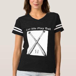 Let me Play ball T-shirt
