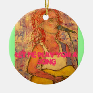 let me play you a song round ceramic ornament