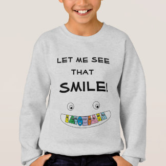 LET ME SEE THAT SMILE Cute Toothy Smiley Mouth Sweatshirt