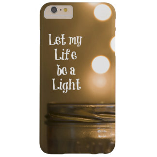 Let my Life be a Light Quote Barely There iPhone 6 Plus Case