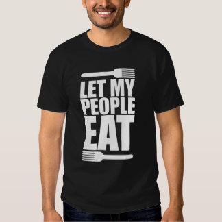 Let My People Eat T Shirt