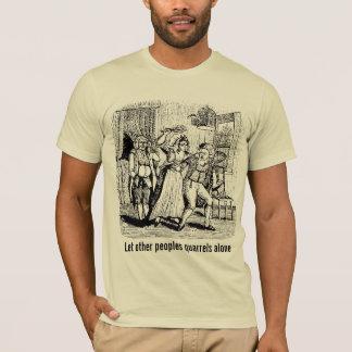 Let other peoples quarrels alone T-Shirt