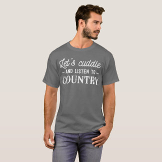 Let's cuddle and listen to country humorous T-Shirt