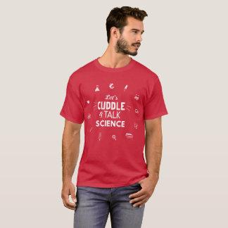 Let's cuddle & talk science lab humor T-Shirt